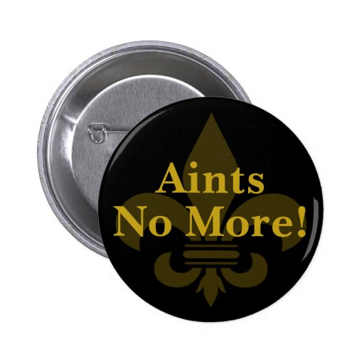 Aints No More! Pinback Button