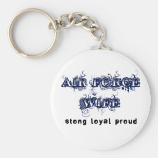 Air Force Wife: Strong, Loyal, Proud Keychains