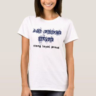 Air Force Wife: Strong, Loyal, Proud T-Shirt