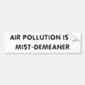 AIR POLLUTION IS A MIST-DEMEANER CAR BUMPER STICKER