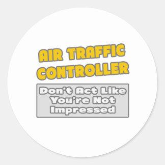 Air Traffic Controller .. You're Impressed Classic Round Sticker