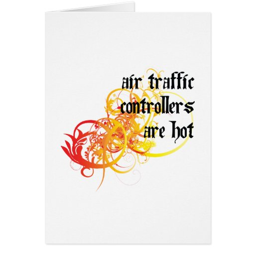 Air Traffic Controllers Are Hot Greeting Card