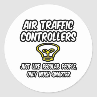 Air Traffic Controllers...Regular People, Smarter Classic Round Sticker