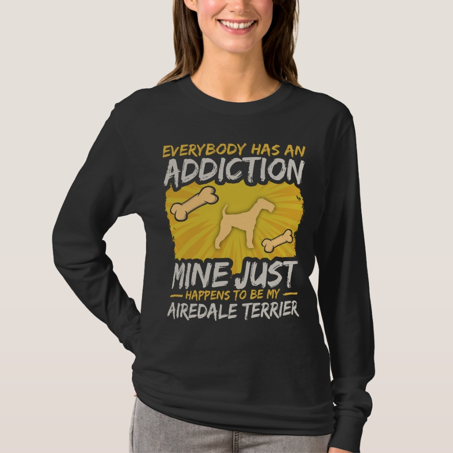 Airedale Terrier Funny Dog Addiction T-Shirt - Best Selling Long-Sleeve Street Fashion Shirt Designs