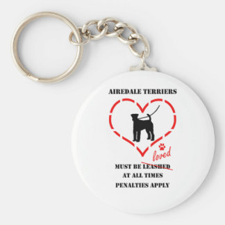 Airedale Terriers Must Be Loved Keychain