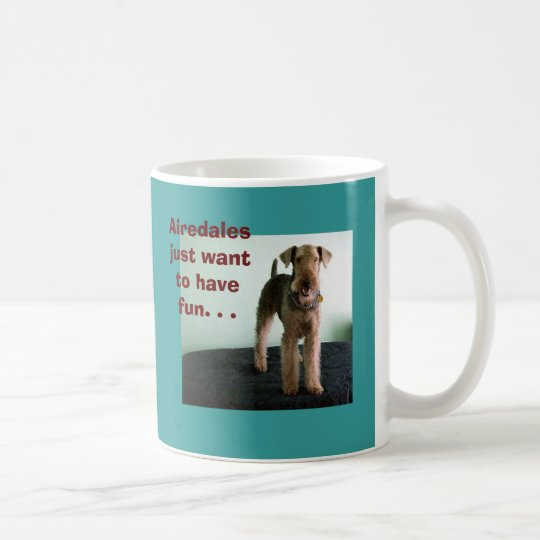 Airedales Just Want To Have Fun Mug