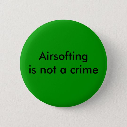 Airsofting is not a crime pinback button