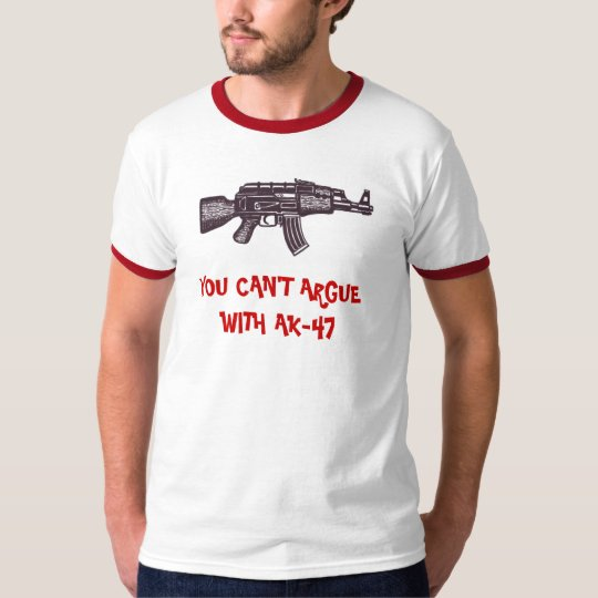AK-47, YOU CAN'T ARGUE WITH AK-47 funny t-shirt