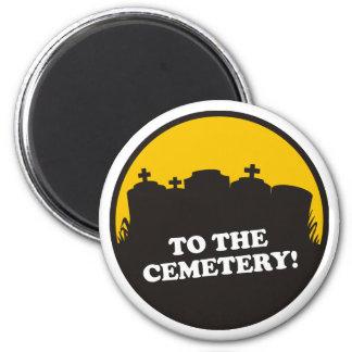 ¡Al cementerio! Imán Redondo 5 Cm