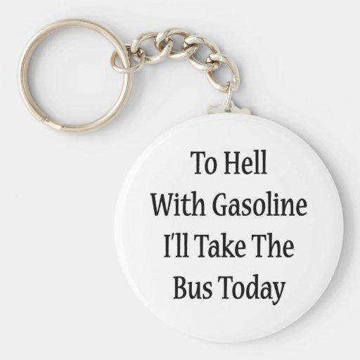 Al diablo con la gasolina tomaré el autobús hoy llavero