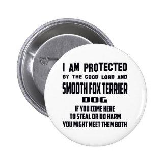 Al fox terrier liso me protejo el buen señor y pin redondo 5 cm