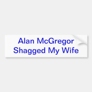 Alan McGregor Shagged My Wife T-shirt Bumper Stickers