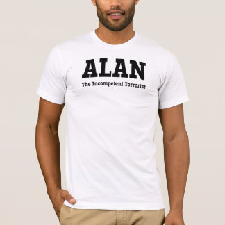 Alan - The Incompetent Terrorist T-Shirt