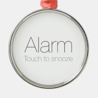 Alarm, touch to snooze ! metal ornament