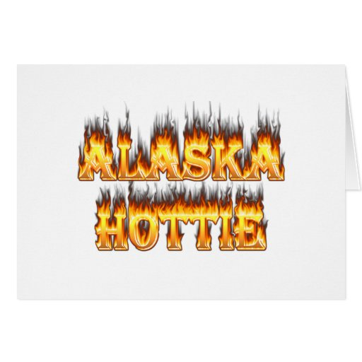 Alaska hottie fire and flames greeting card