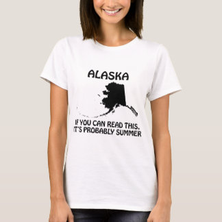 Alaska - If You Can Read This It's Probably Summer T-Shirt