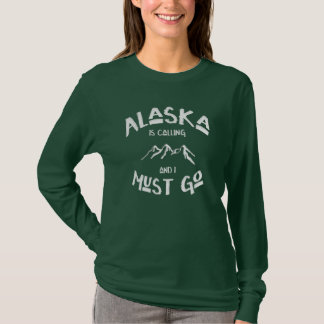 Alaska is Calling; I Must Go Snowy Mountains T-Shirt