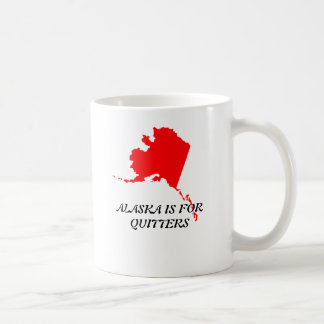 ALASKA IS FOR QUITTERS COFFEE MUG