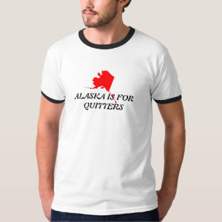 ALASKA IS FOR QUITTERS T-Shirt