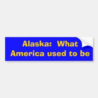 Alaska:  What America used to be Car Bumper Sticker