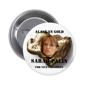 ALASKAN GOLD, SARA..PALIN PINBACK BUTTON