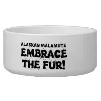 Alaskan Malamute Embrace The Fur Bowl