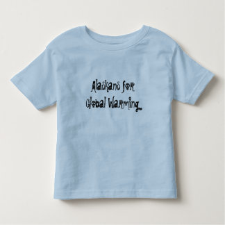 Alaskans for Global Warming Toddler T-shirt