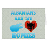 Albanians are my Homies Greeting Cards