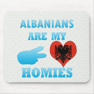 Albanians are my Homies Mouse Pads