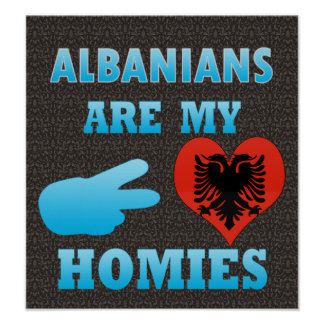 Albanians are my Homies Poster