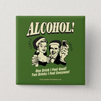 Alchohol: One Drink I feel Good Pinback Button