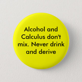 Alcohol and Calculus don't mix. Never drink and... Button