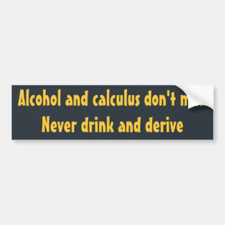 Alcohol and calculus don't mix Sticker Car Bumper Sticker