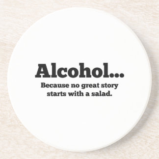 Alcohol... Because no great story starts with a sa Coaster