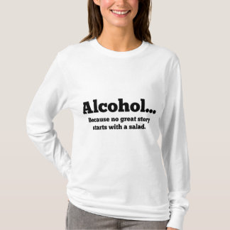 Alcohol... Because no great story starts with a sa T-Shirt