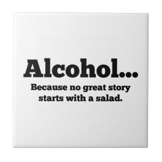 Alcohol... Because no great story starts with a sa Tile