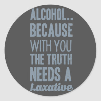 Alcohol Because with you the truth needs a laxativ Round Sticker