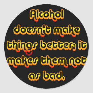 Alcohol can improve your outlook on life classic round sticker