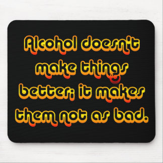 Alcohol can improve your outlook on life mouse pad