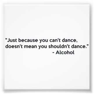 Alcohol Confidence Dancing Photo Print