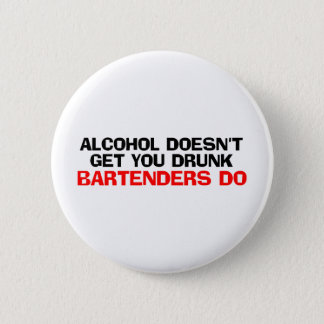 Alcohol Doesn't Get You Drunk Pinback Button