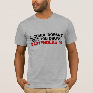 Alcohol Doesn't Get You Drunk T-Shirt