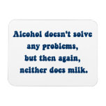 Alcohol doesn't solve any problems,Milk? Rectangular Magnets