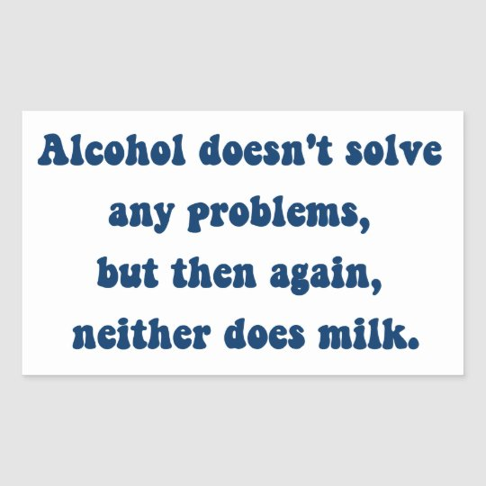 Alcohol doesn't solve any problems,Milk? Rectangular Sticker