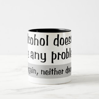 Alcohol Doesn't Solve Any Problems! Two-Tone Coffee Mug