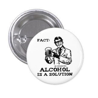Alcohol is a Solution in Chemistry Retro 1 Inch Round Button