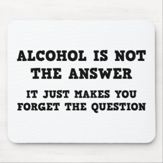Alcohol Is Not The Answer Mouse Pad