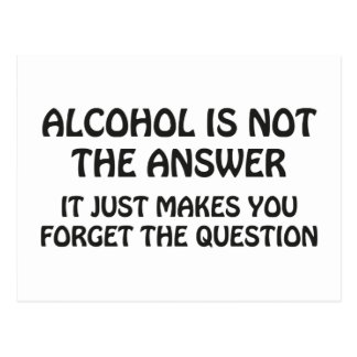 Alcohol Is Not The Answer Postcard