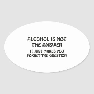 Alcohol Is Not The Answer Stickers