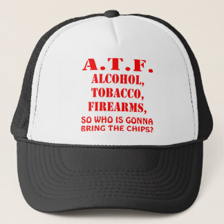 Alcohol, Tobacco Firearms So Who Is Gonna Bring Trucker Hat
